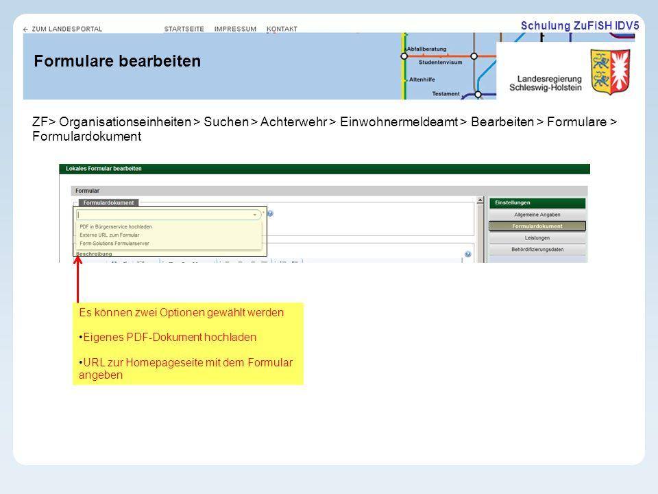 Schulung ZuFiSH IDV5 Formulare bearbeiten Es können zwei Optionen gewählt werden Eigenes PDF-Dokument hochladen URL zur Homepageseite mit dem Formular angeben ZF> Organisationseinheiten > Suchen > Achterwehr > Einwohnermeldeamt > Bearbeiten > Formulare > Formulardokument