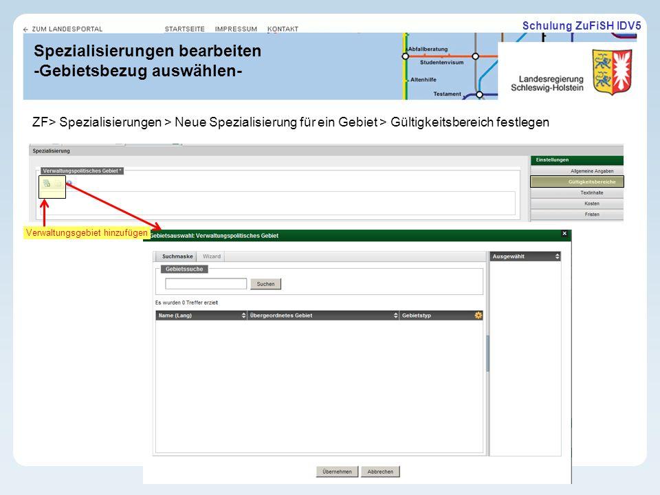 Schulung ZuFiSH IDV5 Spezialisierungen bearbeiten -Gebietsbezug auswählen- Verwaltungsgebiet hinzufügen ZF> Spezialisierungen > Neue Spezialisierung für ein Gebiet > Gültigkeitsbereich festlegen