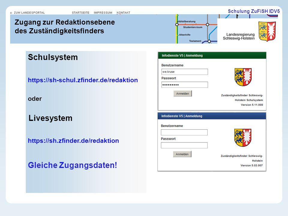 Schulung ZuFiSH IDV5 Zugang zur Redaktionsebene des Zuständigkeitsfinders Schulsystem https://sh-schul.zfinder.de/redaktion oder Livesystem https://sh.zfinder.de/redaktion Gleiche Zugangsdaten!