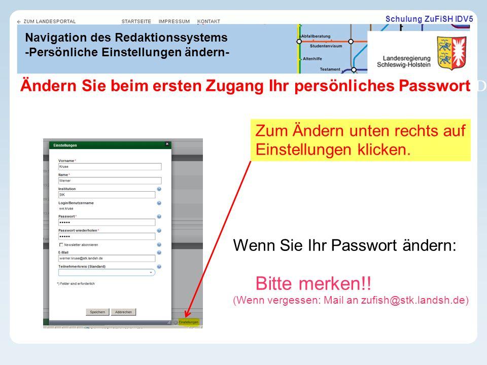 Schulung ZuFiSH IDV5 Navigation des Redaktionssystems -Persönliche Einstellungen ändern- Wenn Sie Ihr Passwort ändern: Bitte merken!.