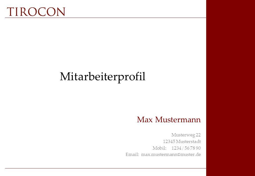 Mitarbeiterprofil Max Mustermann Musterweg 22 12345 Musterstadt Mobil: 1234 / 56 78 90 Email: max.mustermann@muster.de
