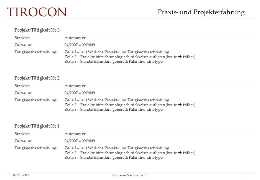 Praxis- und Projekterfahrung 07.11.20093 Projekt/Tätigkeit Nr 3 Branche:Automotive Zeitraum:04/2007 – 09/2009 Tätigkeitsbeschreibung:Zeile 1 – Ausführ