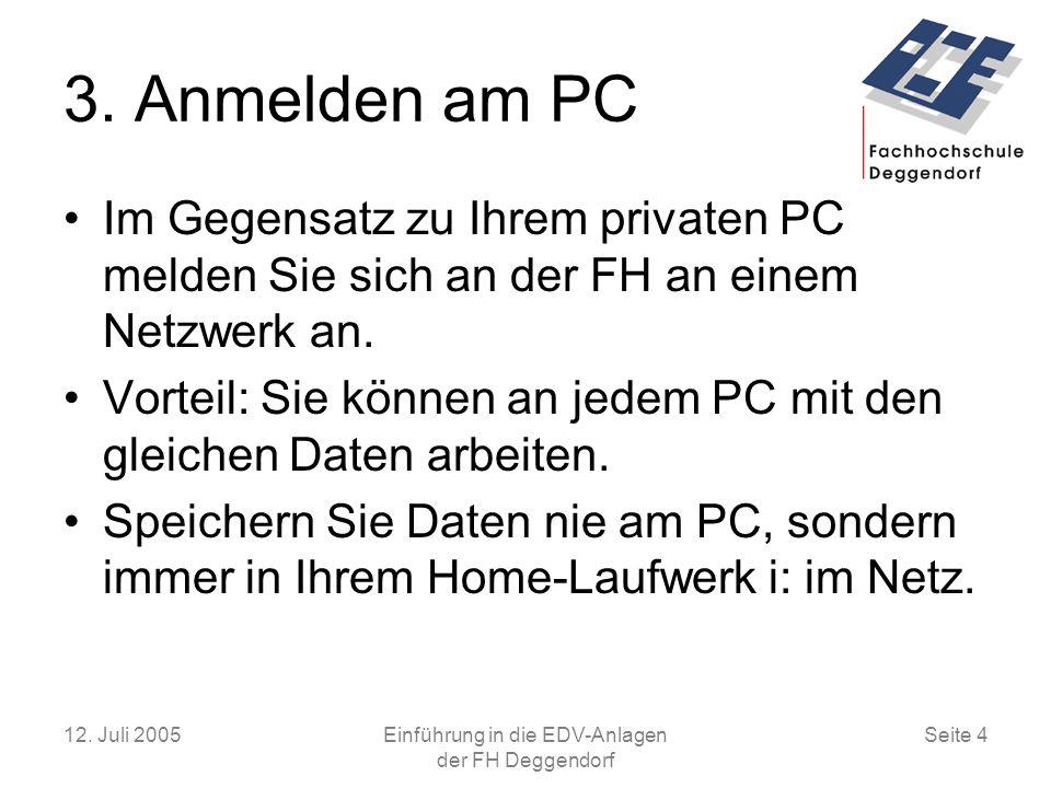 12.Juli 2005Einführung in die EDV-Anlagen der FH Deggendorf Seite 4 3.
