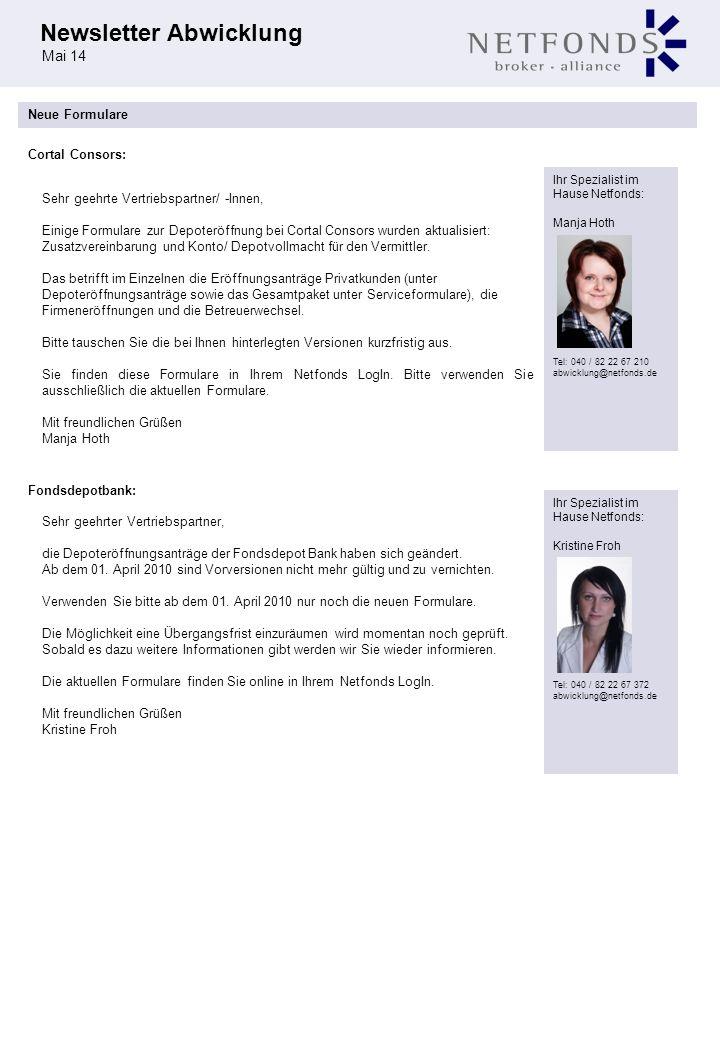 Newsletter Abwicklung Mai 14 Ihr Spezialist im Hause Netfonds: Kristine Froh Tel: 040 / 82 22 67 372 abwicklung@netfonds.de Fondsdepot Bank Sehr geehrte Vertriebspartner/ -Innen, in den nächsten Tagen erhalten alle derzeitigen Onlinenutzer (Kunden und Vermittler) der FondsServiceBank neue Zugangsdaten für den Online-Zugang der Fondsdepot Bank.