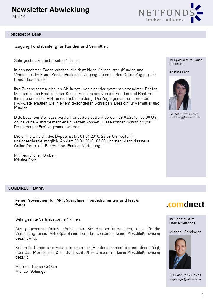 Newsletter Abwicklung Mai 14 Ihr Spezialist im Hause Netfonds: Michael Gehringer Tel: 040 / 82 22 67 211 abwicklung@netfonds.de 4 COMDIRECT BANK DAB Sehr geehrte Vertriebspartner, aufgrund des Kundenwachstums sowie gestiegener gesetzlicher Anforderungen optimiert die comdirect ihre Telefonanlage.