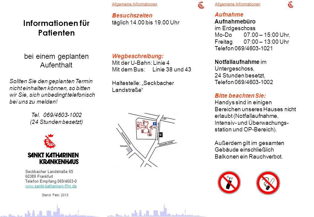 Allgemeine Informationen Besuchszeiten täglich 14.00 bis 19.00 Uhr Wegbeschreibung: Mit der U-Bahn: Linie 4 Mit dem Bus: Linie 38 und 43 Haltestelle: Seckbacher Landstraße Seckbacher Landstraße 65 60389 Frankfurt Telefon Empfang 069/4603-0 www.sankt-katharinen-ffm.de Stand Febr.