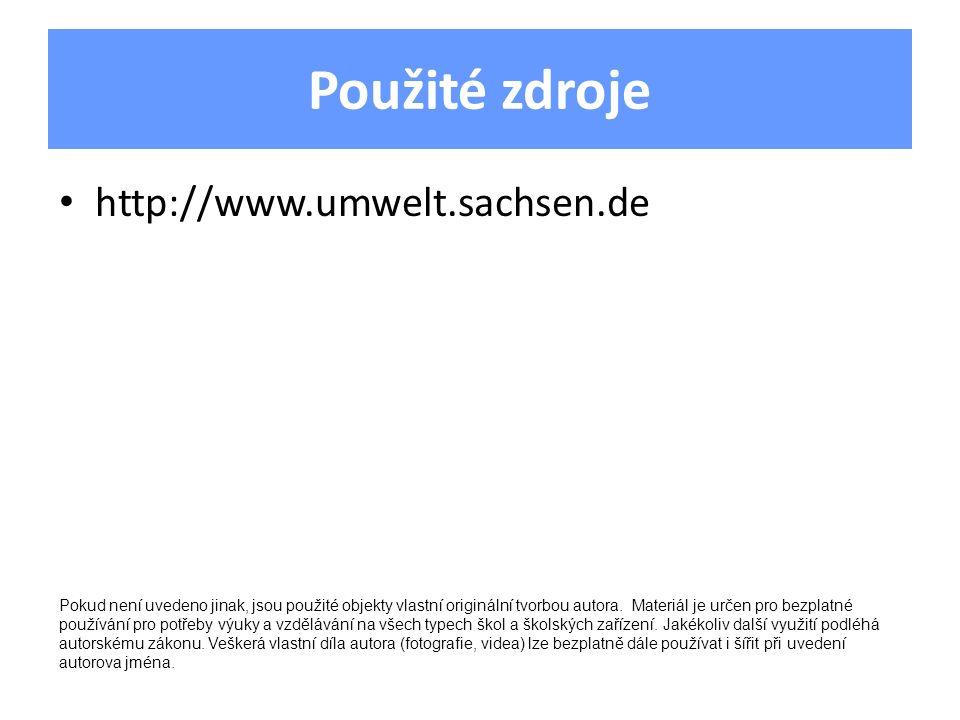 Použité zdroje http://www.umwelt.sachsen.de Pokud není uvedeno jinak, jsou použité objekty vlastní originální tvorbou autora.