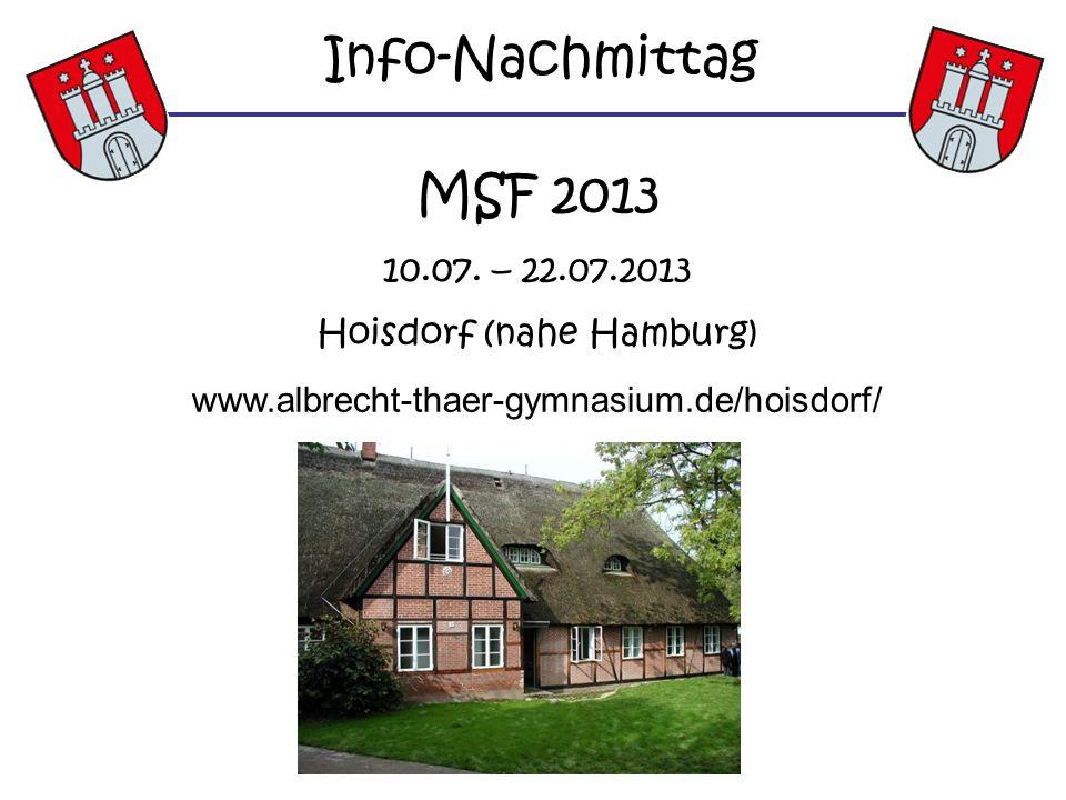 MSF 2013 10.07. – 22.07.2013 Hoisdorf (nahe Hamburg) www.albrecht-thaer-gymnasium.de/hoisdorf/ Info-Nachmittag