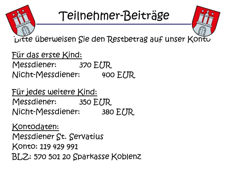 Teilnehmer-Beiträge Bitte überweisen Sie den Restbetrag auf unser Konto Für das erste Kind: Messdiener:370 EUR Nicht-Messdiener:400 EUR Für jedes weit