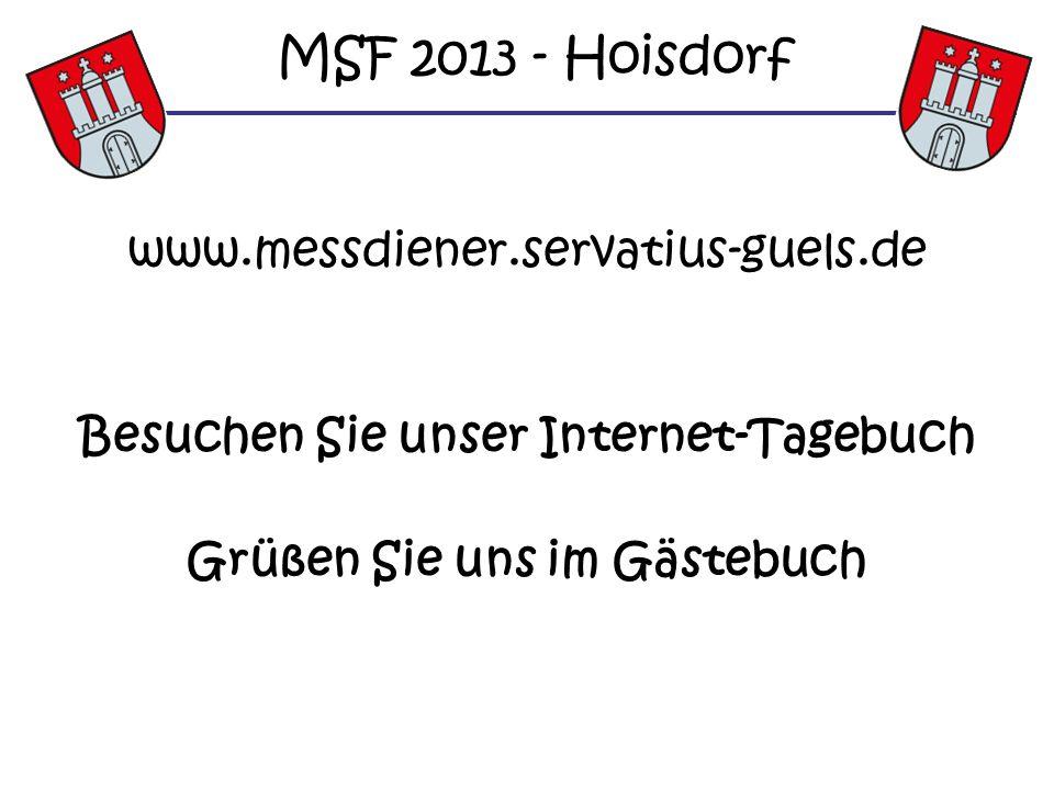 www.messdiener.servatius-guels.de Besuchen Sie unser Internet-Tagebuch Grüßen Sie uns im Gästebuch MSF 2013 - Hoisdorf