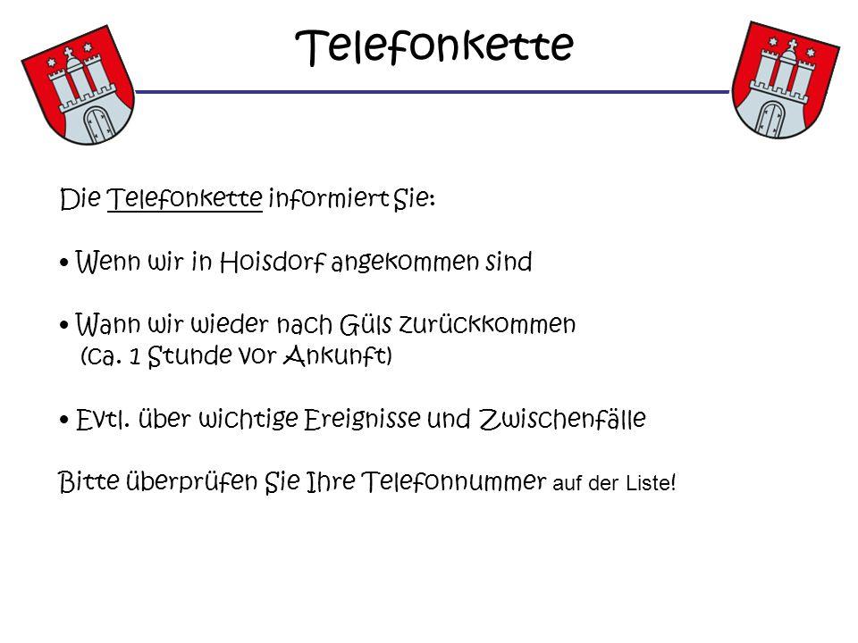 Telefonkette Die Telefonkette informiert Sie: Wenn wir in Hoisdorf angekommen sind Wann wir wieder nach Güls zurückkommen (ca. 1 Stunde vor Ankunft) E