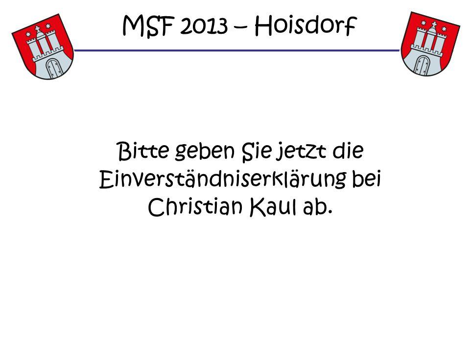 Bitte geben Sie jetzt die Einverständniserklärung bei Christian Kaul ab. MSF 2013 – Hoisdorf