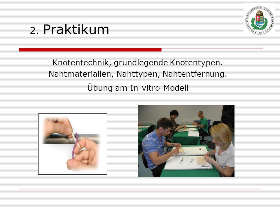 2. Praktikum Knotentechnik, grundlegende Knotentypen. Nahtmaterialien, Nahttypen, Nahtentfernung. Übung am In-vitro-Modell