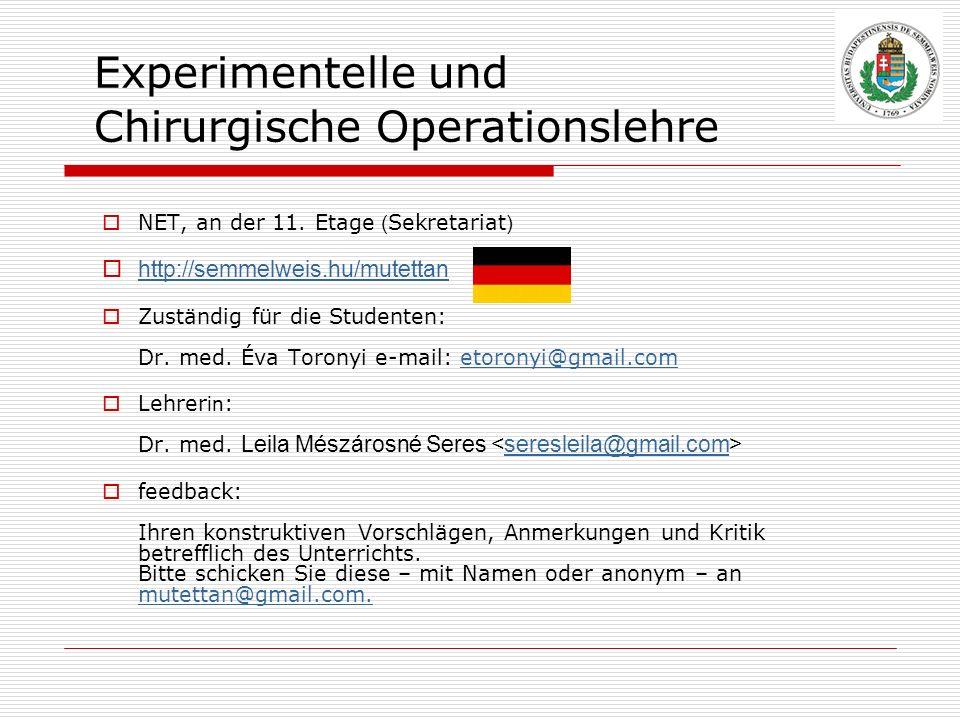 Experimentelle und Chirurgische Operationslehre NET, an der 11. Etage ( Sekretariat ) http://semmelweis.hu/mutettan Zuständig für die Studenten: Dr. m