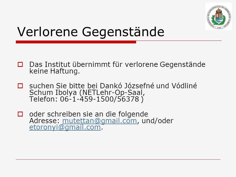 Verlorene Gegenstände Das Institut übernimmt für verlorene Gegenstände keine Haftung. suchen Sie bitte bei Dankó Józsefné und Vódliné Schum Ibolya (NE