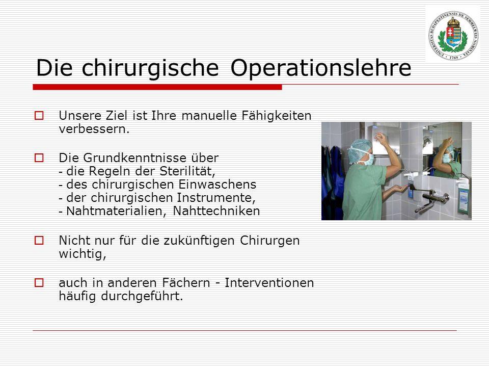 Die chirurgische Operationslehre Unsere Ziel ist Ihre manuelle Fähigkeiten verbessern. Die Grundkenntnisse über - die Regeln der Sterilität, - des chi