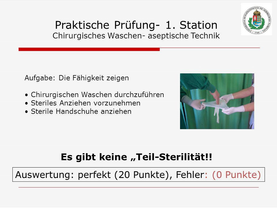 Praktische Prüfung- 1. Station Chirurgisches Waschen- aseptische Technik Aufgabe: Die Fähigkeit zeigen Chirurgischen Waschen durchzuführen Steriles An