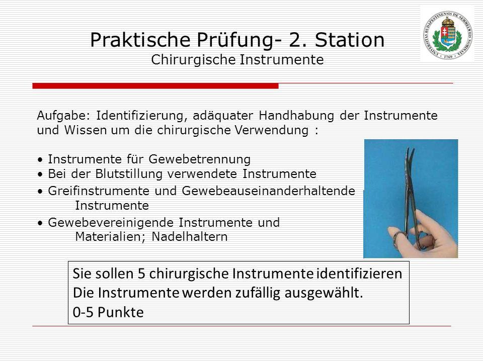 Praktische Prüfung- 2. Station Chirurgische Instrumente Aufgabe: Identifizierung, adäquater Handhabung der Instrumente und Wissen um die chirurgische