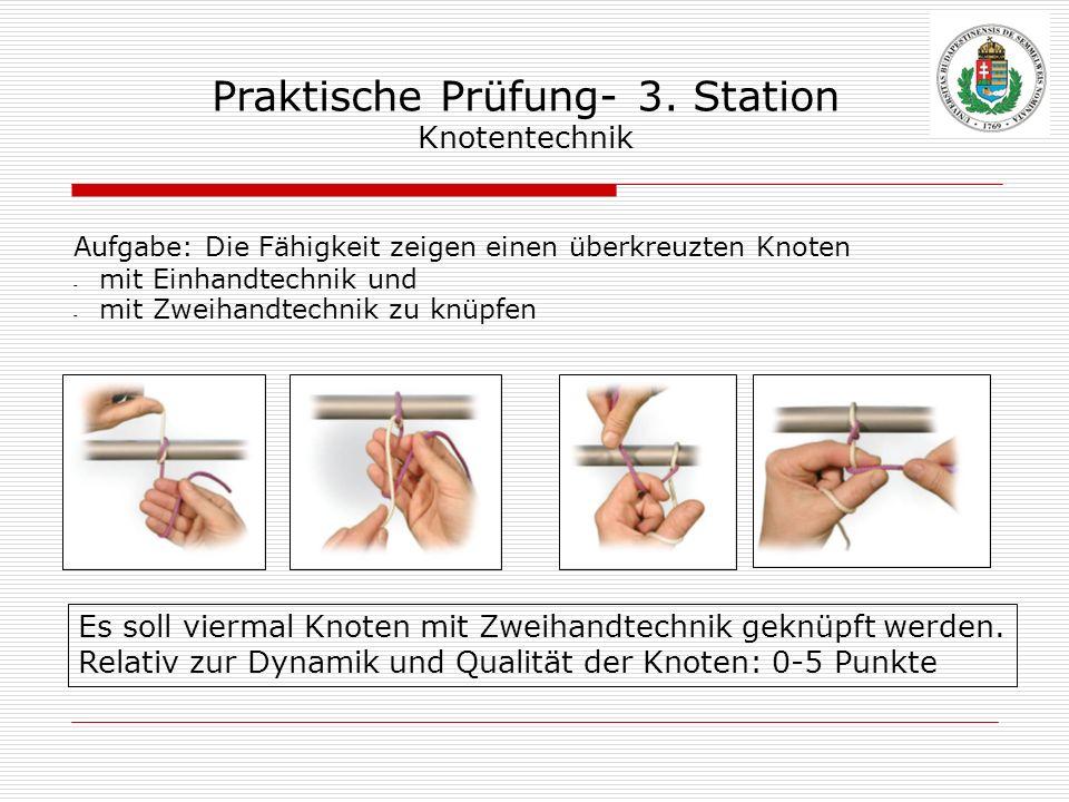 Praktische Prüfung- 3. Station Knotentechnik Aufgabe: Die Fähigkeit zeigen einen überkreuzten Knoten - mit Einhandtechnik und mit Zweihandtechnik zu k
