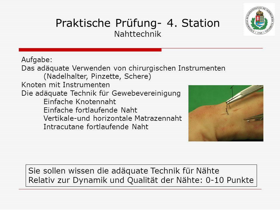 Praktische Prüfung- 4. Station Nahttechnik Aufgabe: Das adäquate Verwenden von chirurgischen Instrumenten (Nadelhalter, Pinzette, Schere) Knoten mit I