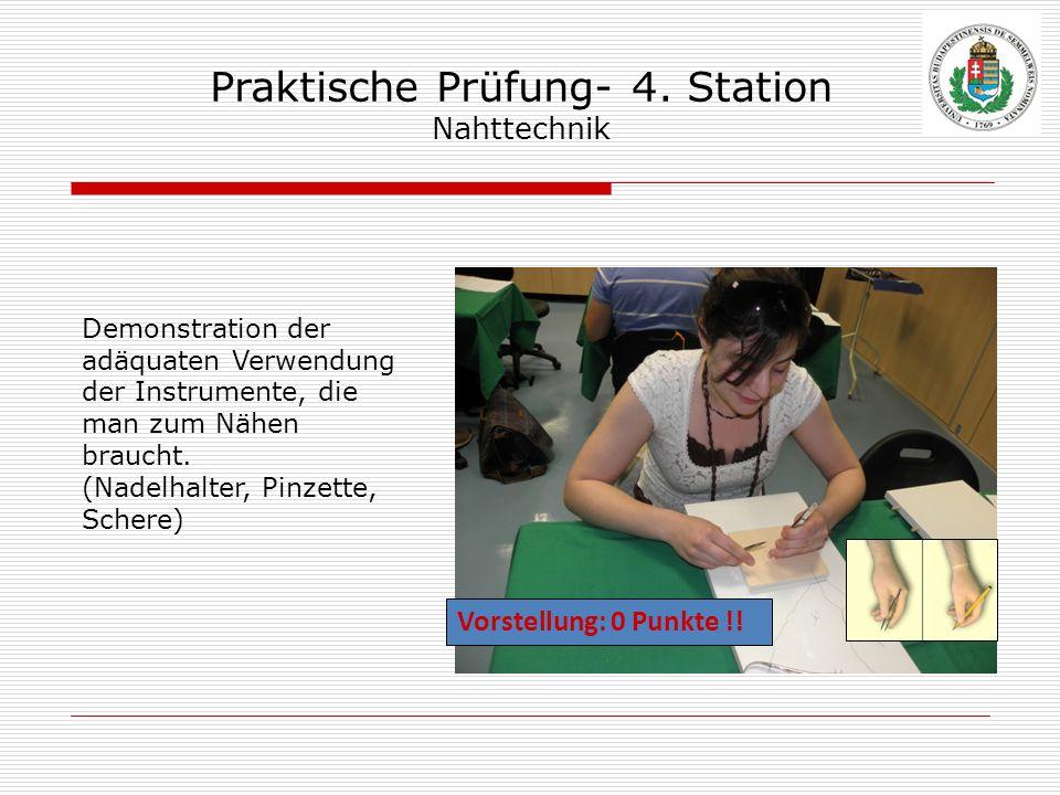 Praktische Prüfung- 4. Station Nahttechnik Demonstration der adäquaten Verwendung der Instrumente, die man zum Nähen braucht. (Nadelhalter, Pinzette,