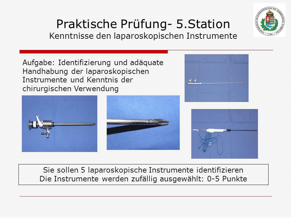 Praktische Prüfung- 5.Station Kenntnisse den laparoskopischen Instrumente Aufgabe: Identifizierung und adäquate Handhabung der laparoskopischen Instru