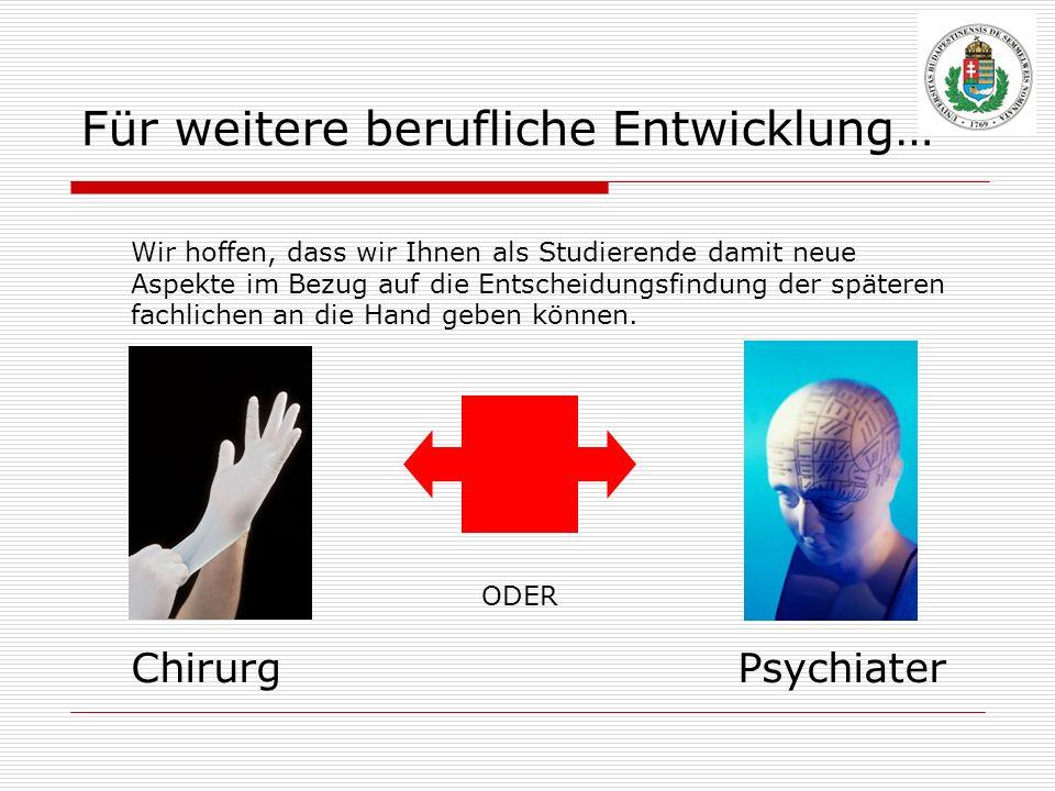 Für weitere berufliche Entwicklung… PsychiaterChirurg ODER Wir hoffen, dass wir Ihnen als Studierende damit neue Aspekte im Bezug auf die Entscheidung