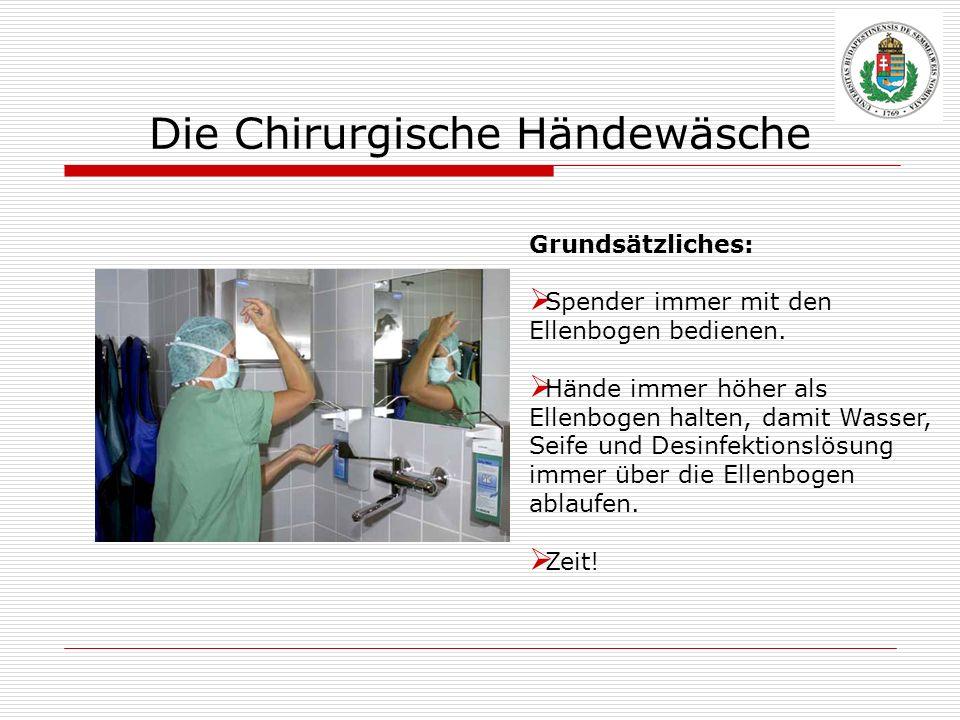 Die Chirurgische Händewäsche Grundsätzliches: Spender immer mit den Ellenbogen bedienen. Hände immer höher als Ellenbogen halten, damit Wasser, Seife