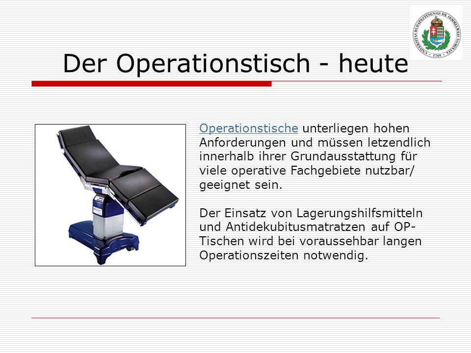 Der Operationstisch - heute OperationstischeOperationstische unterliegen hohen Anforderungen und müssen letzendlich innerhalb ihrer Grundausstattung f