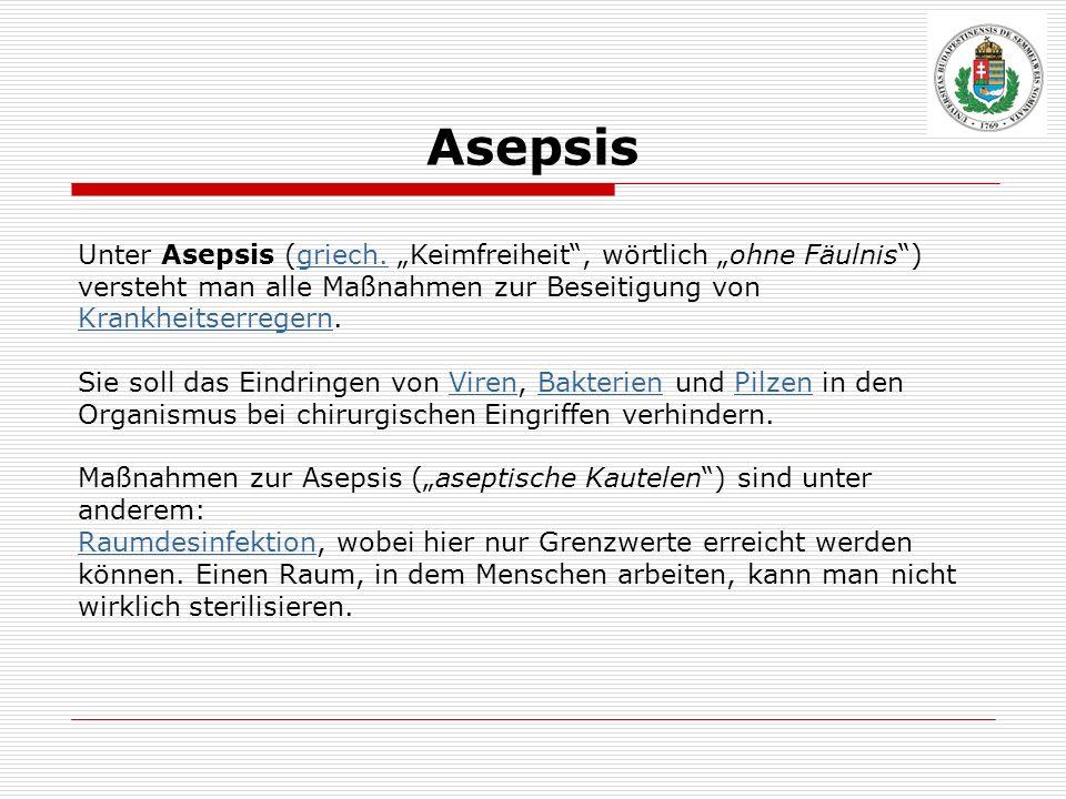 Asepsis Unter Asepsis (griech. Keimfreiheit, wörtlich ohne Fäulnis) versteht man alle Maßnahmen zur Beseitigung von Krankheitserregern.griech. Krankhe