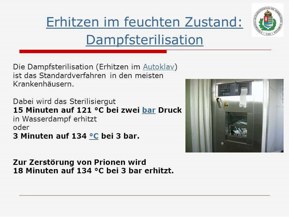 Erhitzen im feuchten Zustand: Dampfsterilisation Die Dampfsterilisation (Erhitzen im Autoklav)Autoklav ist das Standardverfahren in den meisten Kranke