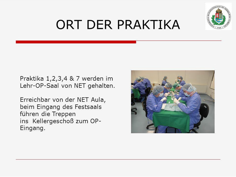 ORT DER PRAKTIKA Praktika 1,2,3,4 & 7 werden im Lehr-OP-Saal von NET gehalten. Erreichbar von der NET Aula, beim Eingang des Festsaals führen die Trep