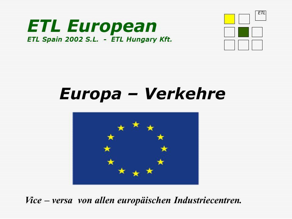 Europa – Verkehre Vice – versa von allen europäischen Industriecentren. ETL ETL European ETL Spain 2002 S.L. - ETL Hungary Kft.