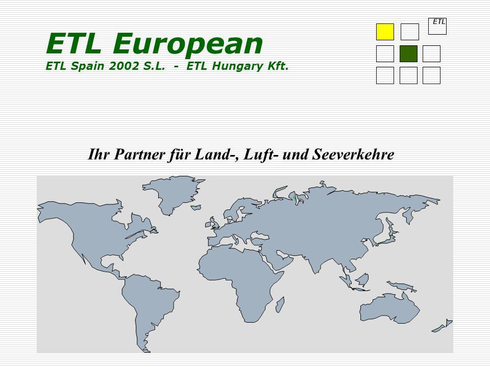 Ihr Partner für Land-, Luft- und Seeverkehre ETL ETL European ETL Spain 2002 S.L. - ETL Hungary Kft.