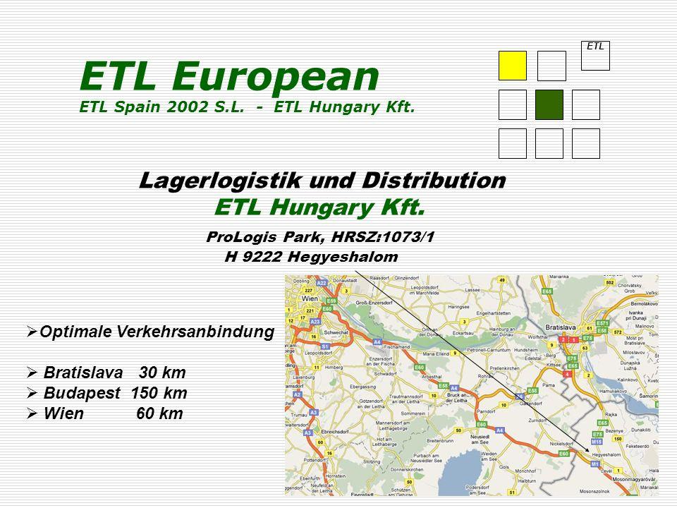 ETL Lagerlogistik und Distribution ETL Hungary Kft. ProLogis Park, HRSZ:1073/1 H 9222 Hegyeshalom ETL European ETL Spain 2002 S.L. - ETL Hungary Kft.