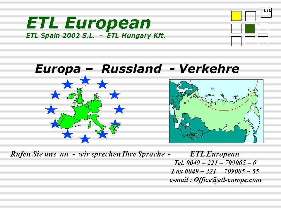 Europa – Russland - Verkehre Rufen Sie uns an - wir sprechen Ihre Sprache -ETL European Tel. 0049 – 221 – 709005 – 0 Fax 0049 – 221 - 709005 – 55 e-ma