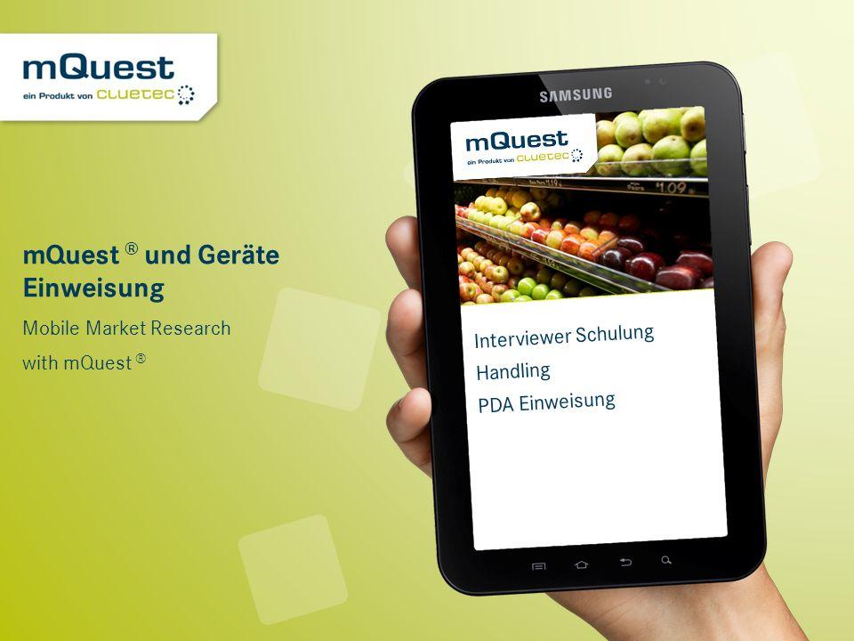 mQuest ® und Geräte Einweisung Mobile Market Research with mQuest ® Interviewer Schulung Handling PDA Einweisung
