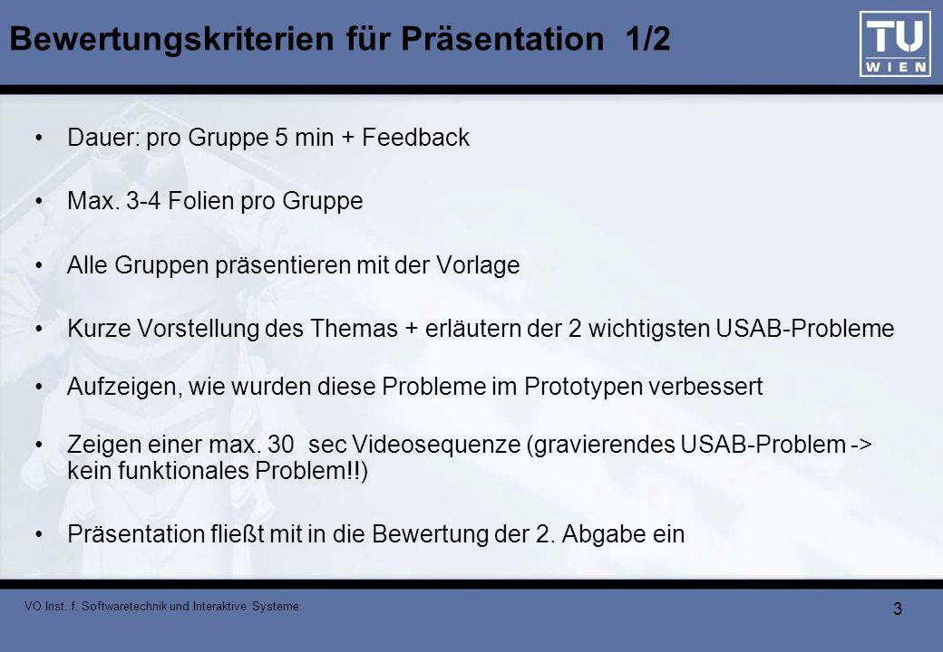 VO Inst. f. Softwaretechnik und Interaktive Systeme 3 Bewertungskriterien für Präsentation 1/2 Dauer: pro Gruppe 5 min + Feedback Max. 3-4 Folien pro