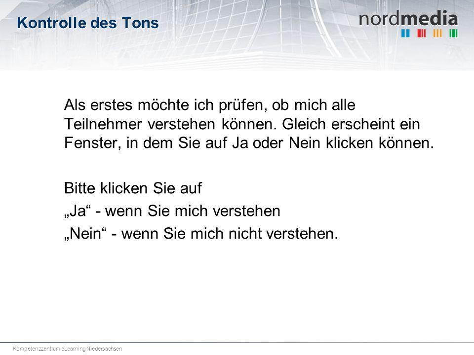 Kompetenzzentrum eLearning Niedersachsen Kontrolle des Tons Als erstes möchte ich prüfen, ob mich alle Teilnehmer verstehen können.
