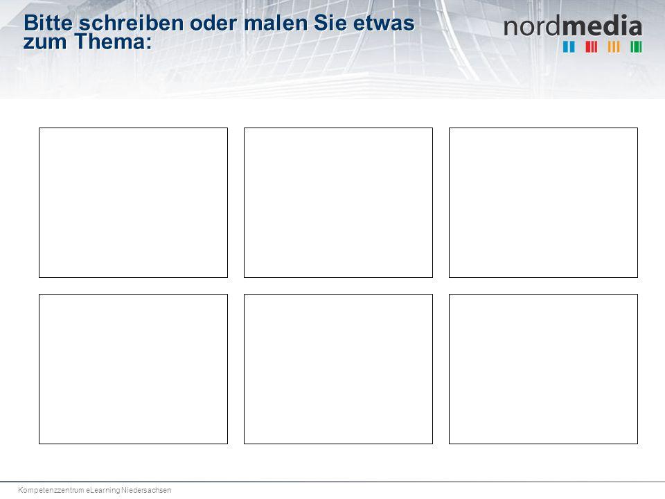 Kompetenzzentrum eLearning Niedersachsen Bitte schreiben oder malen Sie etwas zum Thema: