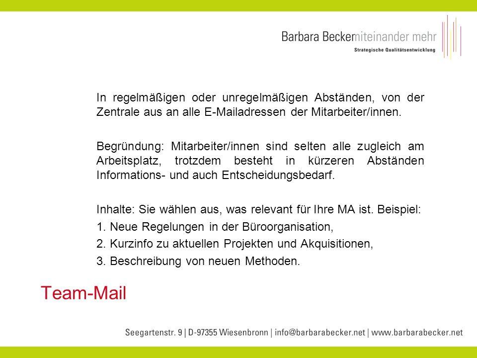 Team-Mail In regelmäßigen oder unregelmäßigen Abständen, von der Zentrale aus an alle E-Mailadressen der Mitarbeiter/innen. Begründung: Mitarbeiter/in