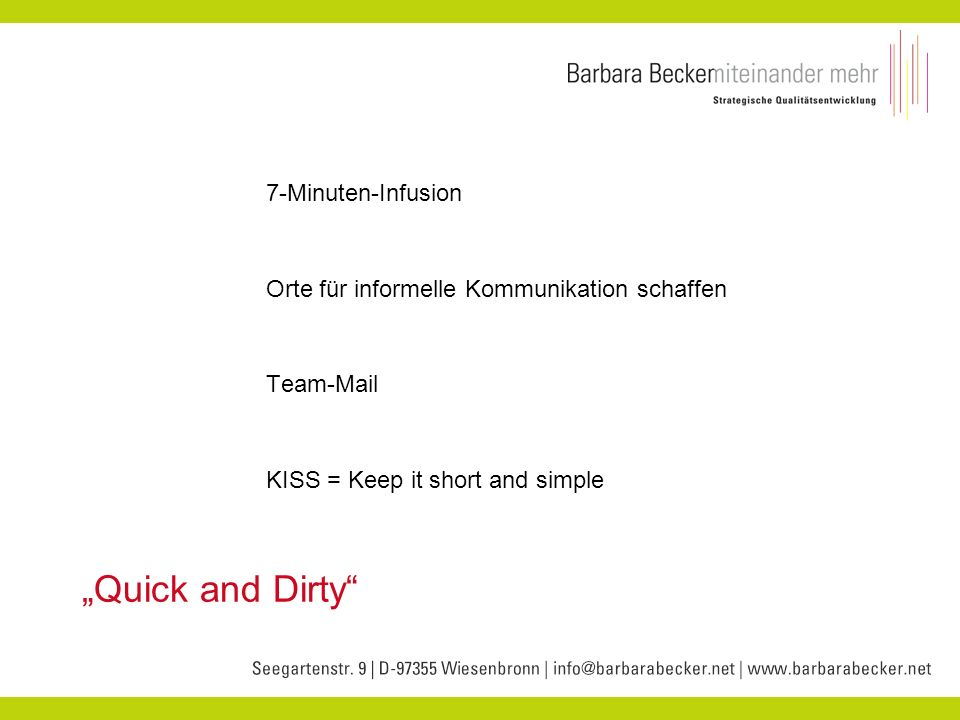 Quick and Dirty 7-Minuten-Infusion Orte für informelle Kommunikation schaffen Team-Mail KISS = Keep it short and simple