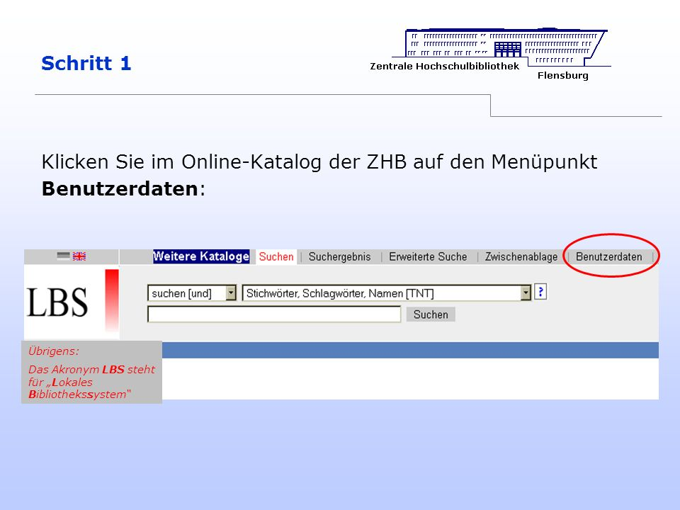 Schritt 1 Klicken Sie im Online-Katalog der ZHB auf den Menüpunkt Benutzerdaten: Übrigens: Das Akronym LBS steht für Lokales Bibliothekssystem