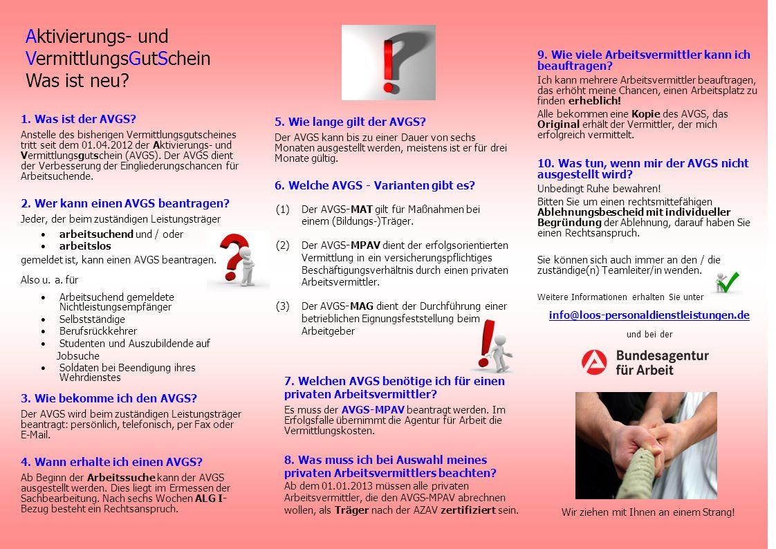 1. Was ist der AVGS? Anstelle des bisherigen Vermittlungsgutscheines tritt seit dem 01.04.2012 der Aktivierungs- und Vermittlungsgutschein (AVGS). Der