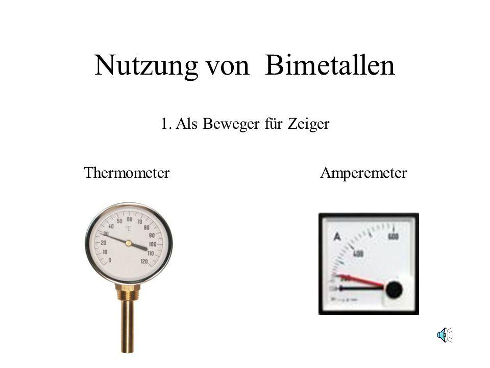 Nutzung von Bimetallen AmperemeterThermometer 1. Als Beweger für Zeiger