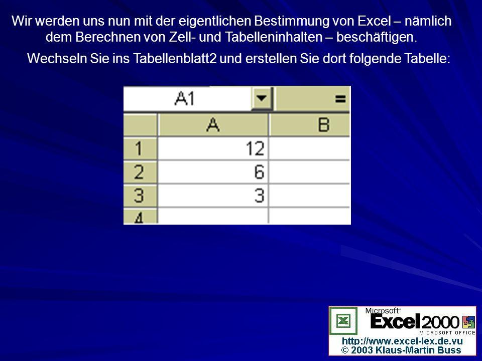Wir werden uns nun mit der eigentlichen Bestimmung von Excel – nämlich dem Berechnen von Zell- und Tabelleninhalten – beschäftigen. Wechseln Sie ins T