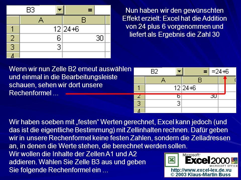 Nun haben wir den gewünschten Effekt erzielt: Excel hat die Addition von 24 plus 6 vorgenommen und liefert als Ergebnis die Zahl 30 Wenn wir nun Zelle