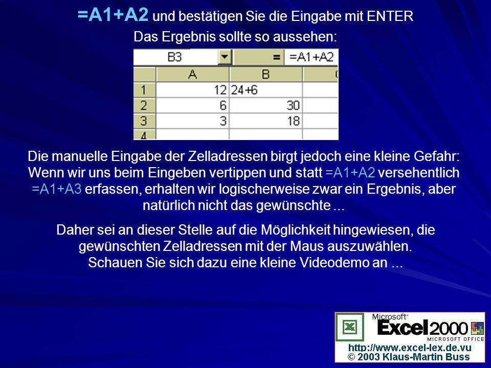 =A1+A2 und bestätigen Sie die Eingabe mit ENTER Das Ergebnis sollte so aussehen: Die manuelle Eingabe der Zelladressen birgt jedoch eine kleine Gefahr