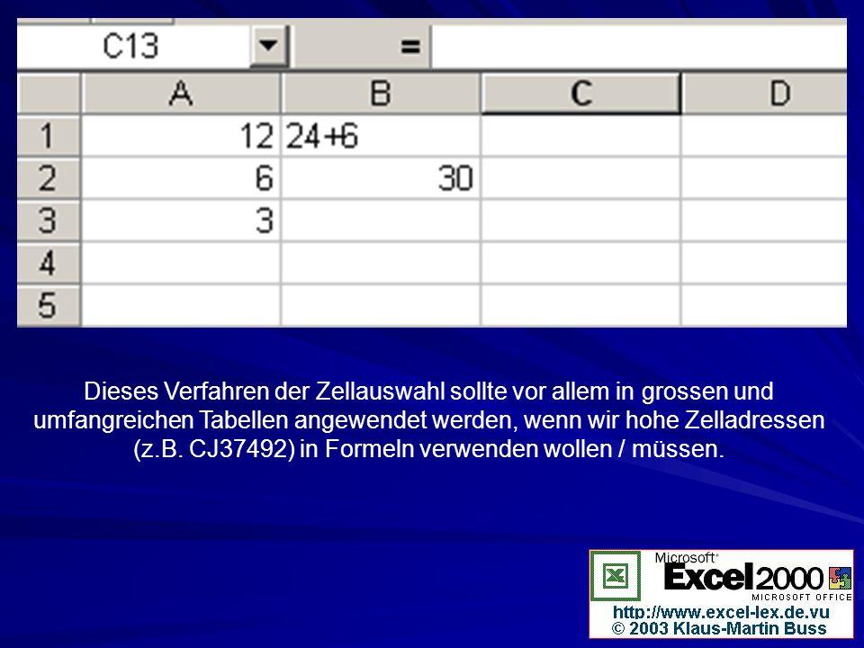 Dieses Verfahren der Zellauswahl sollte vor allem in grossen und umfangreichen Tabellen angewendet werden, wenn wir hohe Zelladressen (z.B. CJ37492) i