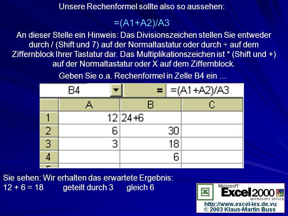 Unsere Rechenformel sollte also so aussehen: =(A1+A2)/A3 An dieser Stelle ein Hinweis: Das Divisionszeichen stellen Sie entweder durch / (Shift und 7)